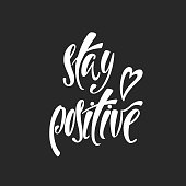 Stay positive. Inspirational quote about happiness. Modern calligraphy phrase with hand drawn heart. Simple vector lettering for print and poster. Typography poster design.