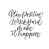 Stay positive, work hard, make it happen phrase. Ink illustration. Modern brush calligraphy. Isolated on white background.