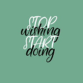 Stop wishing start doing. Handwritten phrase. Lettering design. Vector inscription isolated on white background. Greeting card, poster, banner, T-shirt.