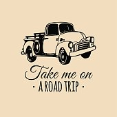 Take me on a road trip motivational quote with old pickup sketch. Vintage retro automobile icon. Vector typographic inspirational poster. Hand drawn car illustration for store, garage etc.
