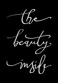 Hand Lettered The Beauty Inside On Black Background. Modern Calligraphy. Handwritten Inspirational Motivational Quote.