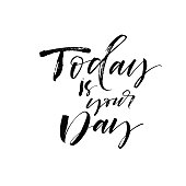 Today is your day phrase. Ink illustration. Modern brush calligraphy. Isolated on white background.
