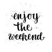 Enjoy the weekend label. Typographic poster with hand drawn quote. Lettering with grunge texture.