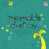 Vector Mermaid poster with hand drawn font and sealife elements. Mermaids don t cry.