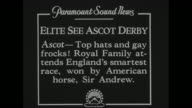 'Elite See Ascot Derby Top hats and gay frocks Royal family attends England's smartest race won by American horse Sir Andrew' / King George Queen...