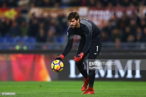 Alisson Becker of Roma during the Italian Serie A football match AS Roma vs Lazio on November 18 2017 at the Olympic stadium in Rome