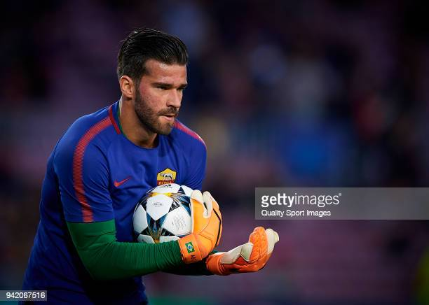 Alisson Becker of Roma during the warm up prior the UEFA Champions League Quarter Final first leg match between FC Barcelona and AS Roma at Camp Nou...