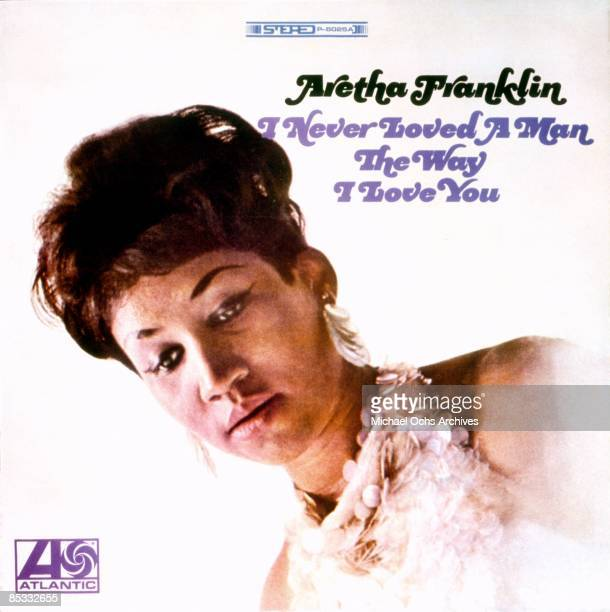 Aretha Franklin album cover for 'I Never Loved A Man The Way I Loved You' released in 1967 by Atlantic Records