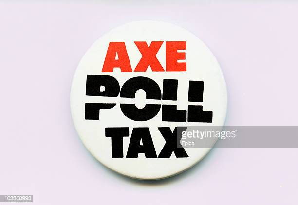 A badge with the slogan 'Axe Poll Tax' from 1990 when there was largescale protest against the Poll Tax a community charge introduced to England and...