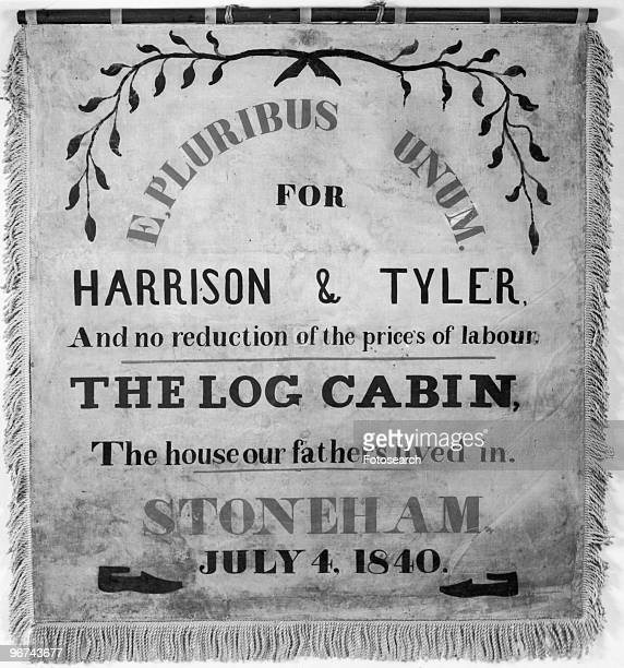 Banner 'E Pluribus Unum for Harrison Tyler And no reduction of the prices of labour The Log Cabin The house our fathers lived in Stoneham July 4...