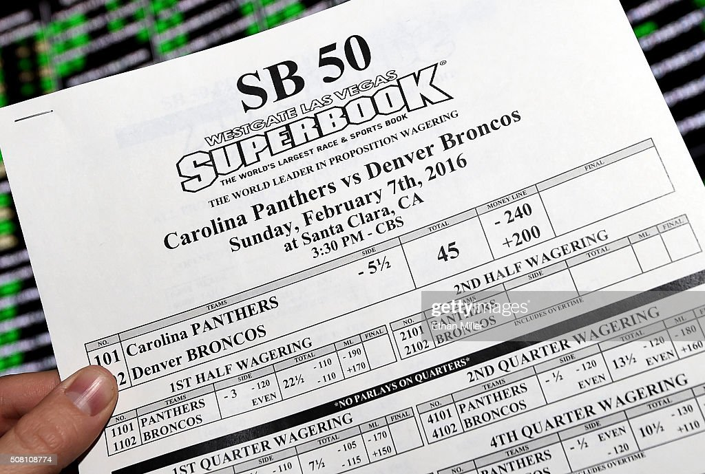 A betting sheet for Super Bowl 50 between the Carolina Panthers and the Denver Broncos is displayed at the Race & Sports SuperBook at the Westgate Las Vegas Resort & Casino on February 2, 2016 in Las Vegas, Nevada. The newly renovated sports book, currently offering nearly 400 proposition bets for the Super Bowl, has the world's largest indoor LED video wall with 4,488 square feet of HD video screens measuring 240 feet wide and 20 feet tall.