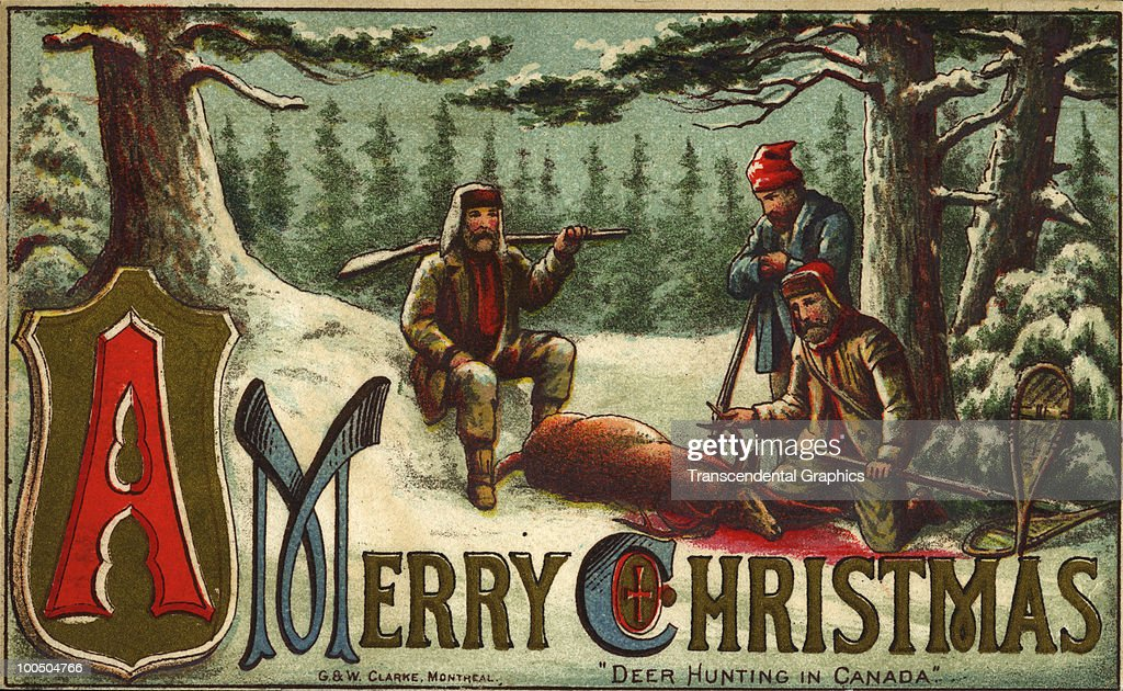 A Christmas card entitled 'Deer Hunting In Canada' features an illustration of a three hunters gathered around a dead deer whose blood stains the snow around them, printed by Montreal=based G and W Clarke, 1888.