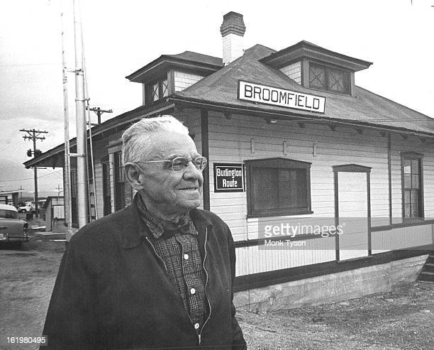 MAR 12 1973 APR 17 1963 J T Clifton station agent and telegrapher stands by one of Broomfield's land¡marks the CBQ depot