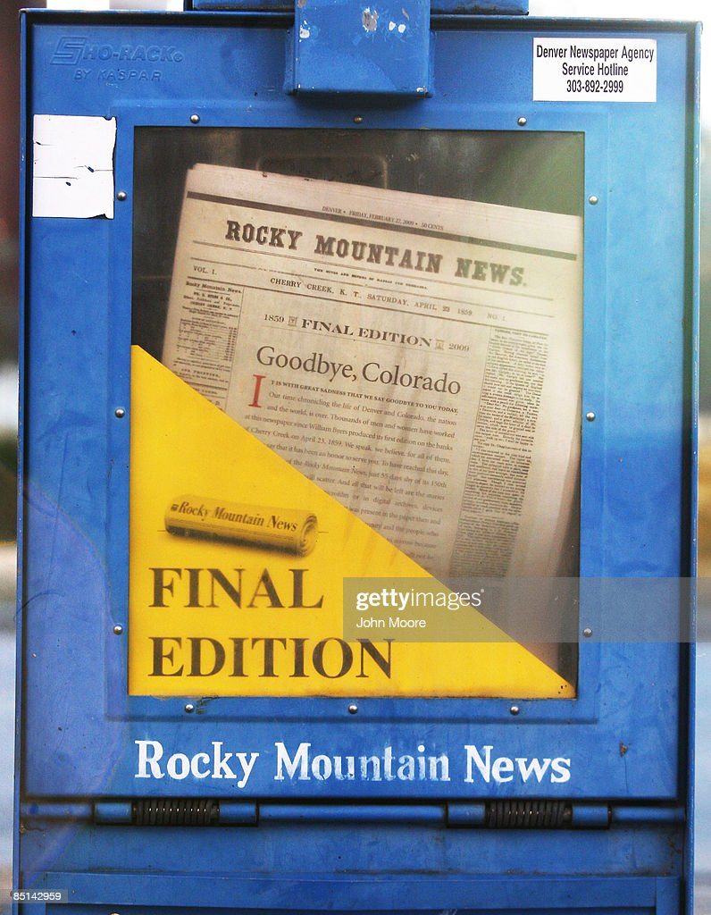 A copy of the final edition of the Rocky Mountain News sits in a newspaper box on a street corner February 27, 2009 in Denver, Colorado. Friday's edition was the last for the nearly 150-year-old daily, Colorado's oldest newspaper. The News owner E.W. Scripps Co. announced Thursday that the paper was closing down after efforts to sell the money-losing newspaper failed.