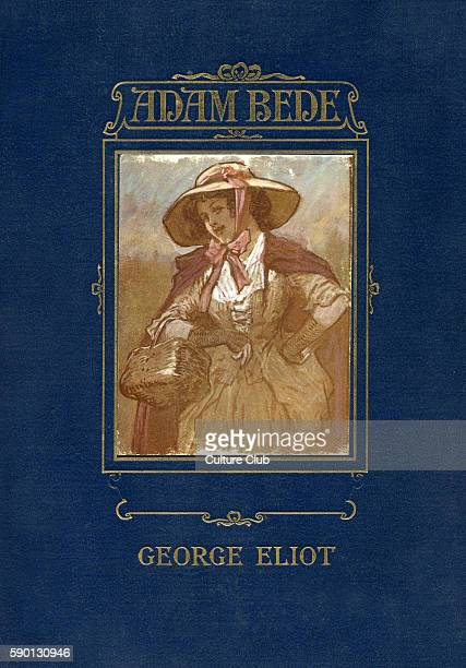 Cover of Adam Bede by George Eliot Illustrations by Gordon Browne GE was a pen name for Mary Ann Evans 22 November 1819 Ð 22 December 1880 GB English...