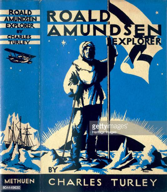 Cover of Roald Amundsen Explorer by Charles Turley 1935 Norwegian explorer Amundsen led the first expedition to reach the South Pole arriving at the...