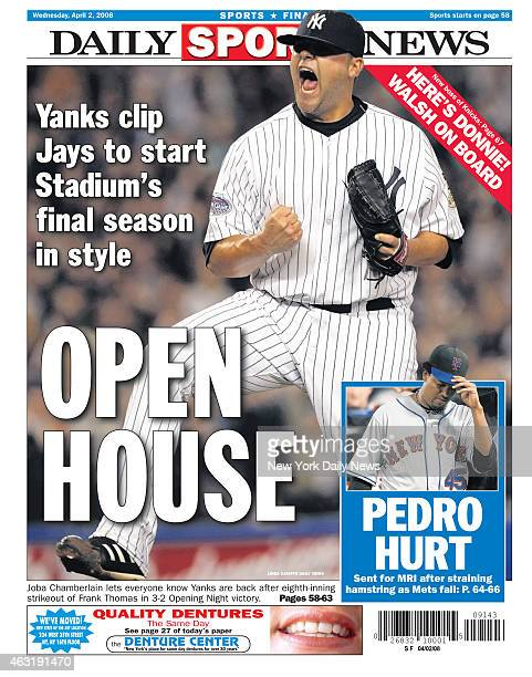 Daily News back page April 2 Headline OPEN HOUSE Yanks clip Jays to start Stadium's final season in style Joba Chamberlain lets everyone know Yanks...