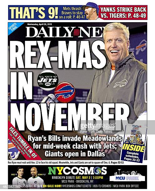 Daily News Back page April 22 Headline REXMAS IN NOVEMBER Ryan's bills invade Meadowlands for midweek clash with Jets Giants open in Dallas Rex Ryan...