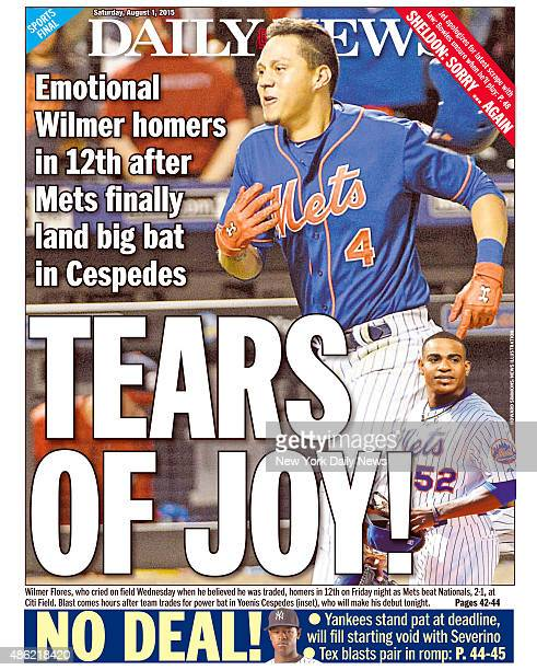 Daily News back page August 1 Headline Emotional Wilmer homers in 12th after Mets finally land big bat in Cespedes TEARS OF JOY Wilmer Flores who...