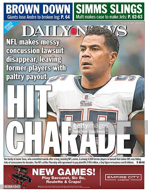 Daily News back page August 30 Headline HIT CHARADE NFL makes messy concussion lawsuit disappear leaving former players with paltry payout The family...