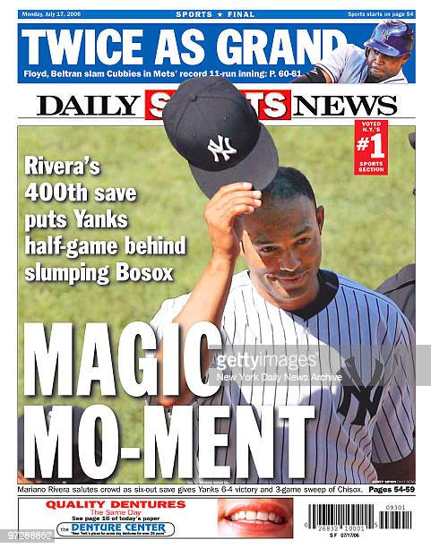Daily news back page dated July 17 Headline MAGIC MOMENT Rivera's 400th save put Yanks halfgame behind slumping Bosox Mariano Rivera salutes crowd as...