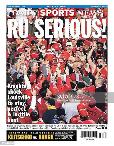 Daily News back page dated Nov 10 Headlines RU SERIOUS Knights shock Louisville to stay perfect in title hunt Rutgers kicker Jeremy Ito sits atop of...
