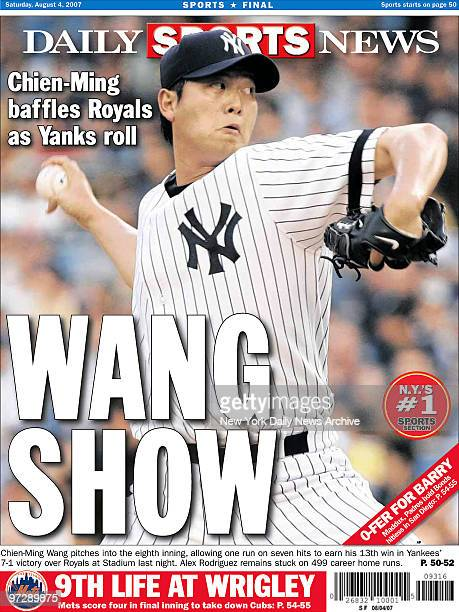 Daily News Back Page dates August 4 Headline WANG SHOW ChienMing baffles Royals as Yanks roll ChienMing Wang pitches into the eighth inning allowing...