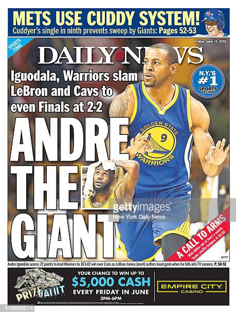 Daily News back page June 12 Headline ANDRE THE GIANT Iguodala Warriors slam LeBron and Cavs to even Finals at 22 Mets Use Cuddy System Cuddyer's...