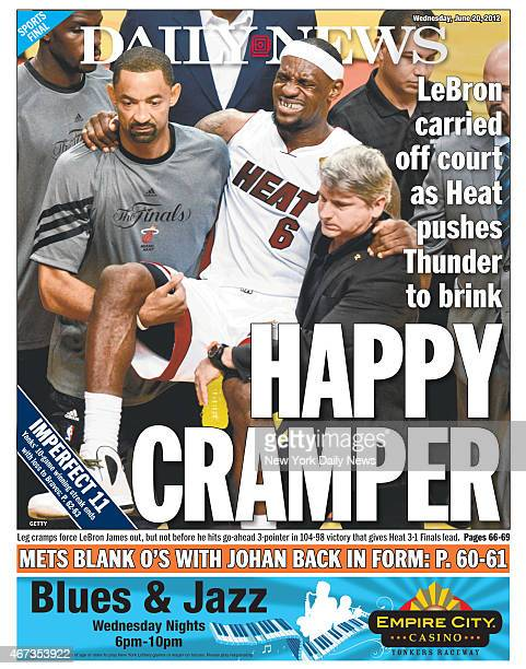 Daily News back page June 20 Headline HAPPY CRAMPER LeBron carried off court as Heat pushes Thunder to brink Leg cramps force LeBron James out but...