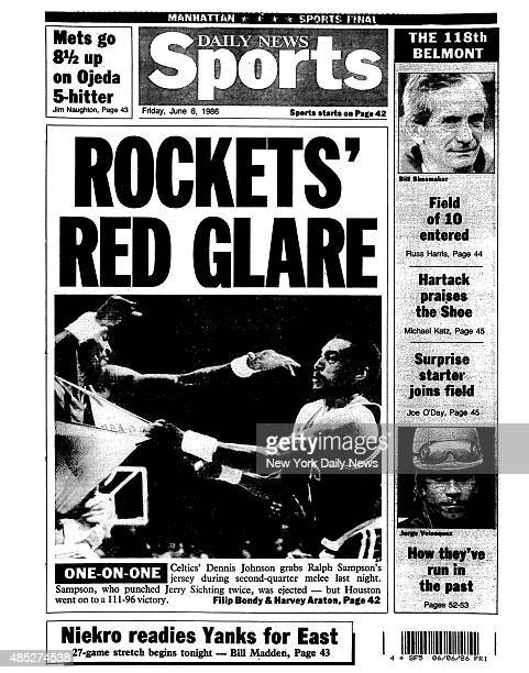 Daily News back page June 6 Headline: ROCKETS' RED GLARE - Celtics' Dennis Johnson grabs Ralph Sampson's jersey during second-quarter melee last...
