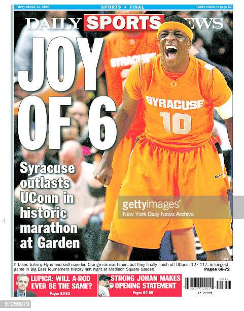 Daily News back page March 13 Headline JOY OF 6 Syracuse outlasts UConn in historic marathon at Garden It takes Johnny Flynn and sixthseeded Orange...