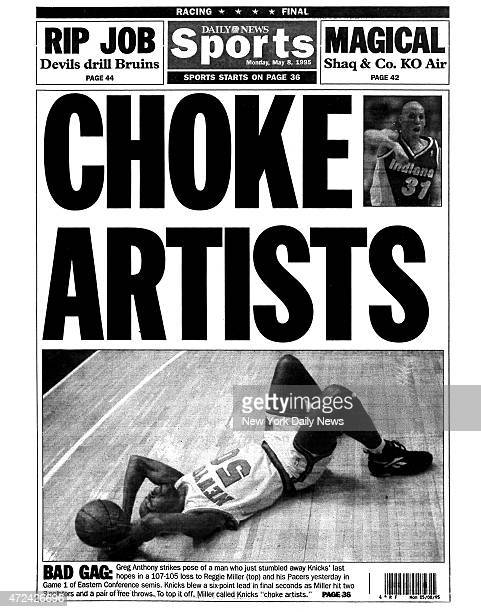 Daily News back page May 1995 Headline CHOKE ARTISTS Greg Anthony strikes pose of a man who jus stumbled away Knicks' last hopes in a 107105 loss to...