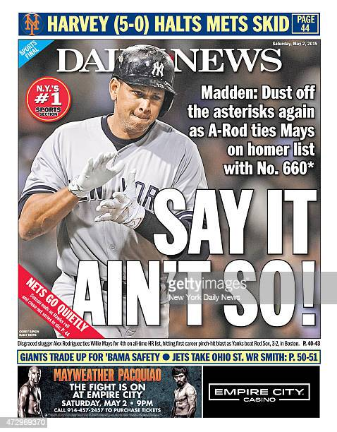 Daily News back page May 2 Headline SAY IT AIN'T SO Disgraced slugger Alex Rodriguez ties Willie Mays for 4th on alltime list hitting first career...