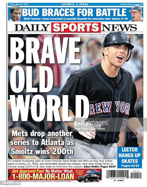 Daily News back page May 25 Headlines: BRAVE OLD WORLD - Mets drop another series to Atlanta as Smoltz wins 200th - It's another frustrating night at...