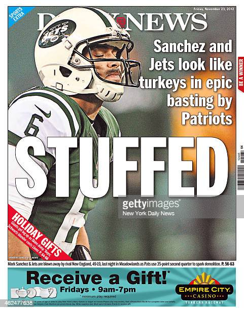 Daily News back page November 23 Headline: Sanchez and Jets look like turkeys in epic basting by Patriots STUFFED - Mark Sanchez & Jets are blown...