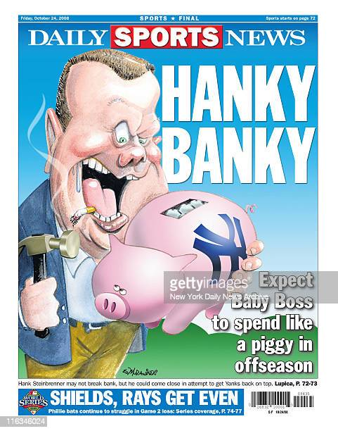 Daily News Back page October 24 2008 Hanky Banky Expect Baby Boss to spend like a piggy in offseason Hank Steinbrenner