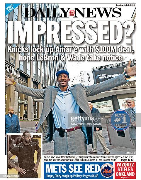 Daily News backpage July 6 2010 IMPRESSED Knicks lock up Amar'e with $100M deal hope LeBron Wade take notice Knicks have made their first move...