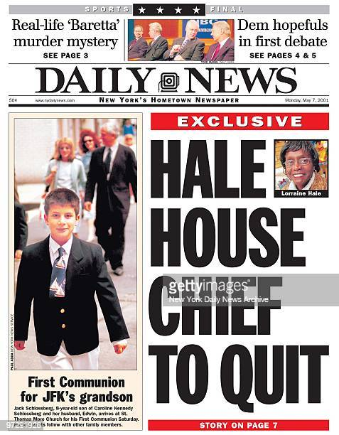 Daily News Front page 5/7/2001 EXCLUSIVE HALE HOUSE CHIEF TO QUIT Lorraine Hale First Communion for JFK's grandson Jack Schlossberg 8yearold of...