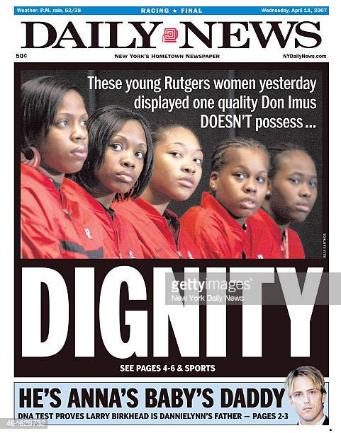 Daily News front page April 11 Headline These young Rutgers women yesterday displayed one quality Don Imus DOESN'T possessDIGNITY