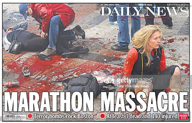 Daily News front page April 16 2013 Headline MARATHON MASSACRE At Least 3 dead and 140 injured A woman in tattered clothes looks on in shock amid...
