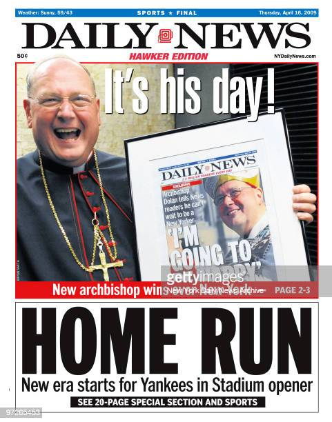 Daily News front page April 16 Headline It's his day New archbishop wins over New York Archbishop Timothy Dolan HOME RUN New era starts for Yankees...