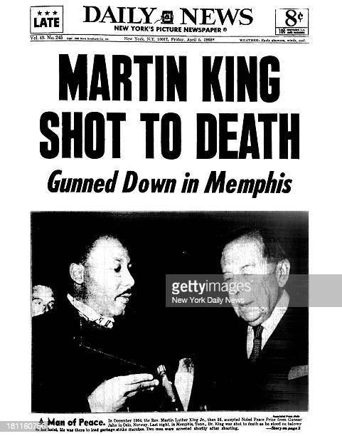 Daily News front page April 1968 Headline MARTIN KING SHOT TO DEATH Gunned Down in Memphis A Man of Peace In December 1964 the Rev Martin Luther King...