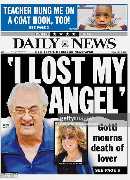 Daily News front page April 2 Headline 'I LOST MY ANGEL' Gotti mourns death of lover Peter Gotti Marjorie Alexander