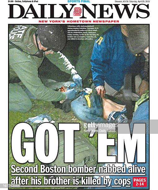 Daily News front page April 20 Headline: GOT 'EM - Second Boston bomber nabbed alive after his brother is killed by cops. Dzhokhar Tsarnaev and...
