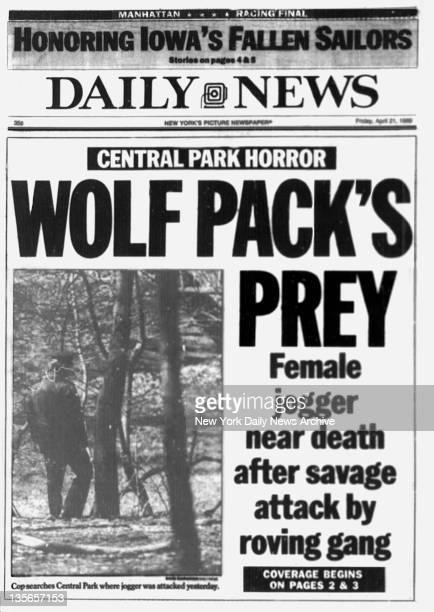 Daily News front page April 21 Headline CENTRAL PARK HORROR WOLF PACK Female jogger near death after savage attack by roving gang Cops searches...