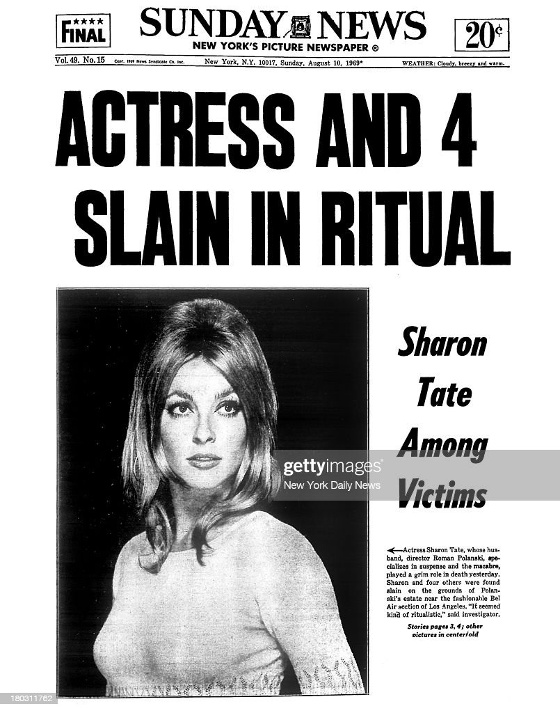 Daily News front page August 10, 1969, Headline: ACTRESS AND 4 SLAIN IN RITUAL - Sharon Tate Among Victims - Actress Sharon Tate, whose husband, Roman Polanski, specializes in suspense and the macabre, played a grim role in death yesterday. Shazron and four others were found slain on the grounds of Polanski's estate near the fashionable Bel Air section of Los Angeles. 'It seemed kind of ritualistic.' said investigator.