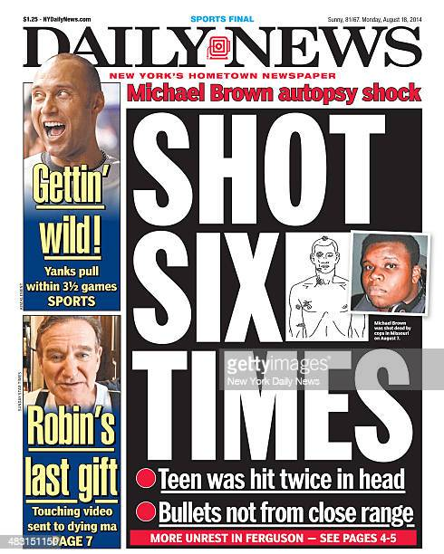 Daily News front page August 18 Headline Michael Brown autopsy shock SHOT SIX TIMES Teen was hit twice in the head Bullets not from close range More...