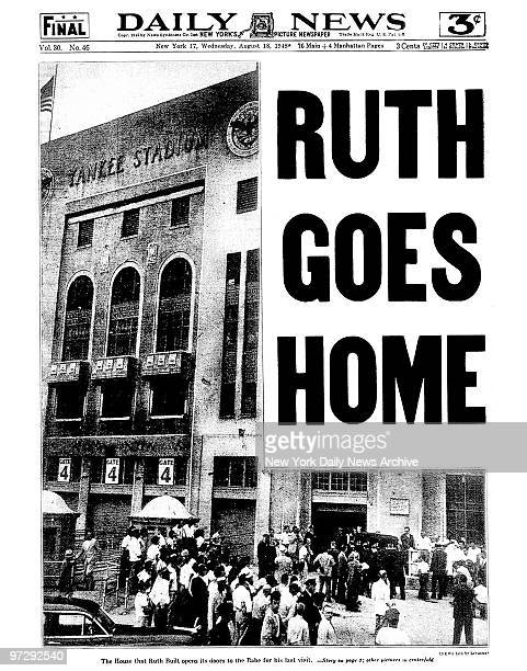 Daily News front page August 18 Headline Ruth Goes Home Babe Ruth funeral at Yankee Stadium The House that Ruth Built opens it doors to the Babe for...