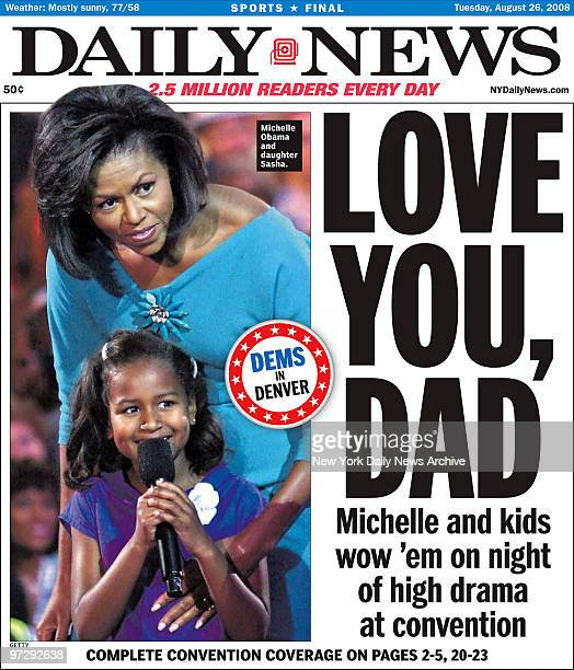 Daily News front page August 26 2008 Headline LOVE YOU DAD Michelle and kids wow 'em on night of high drama at convention Barack Obama Michelle Obama...