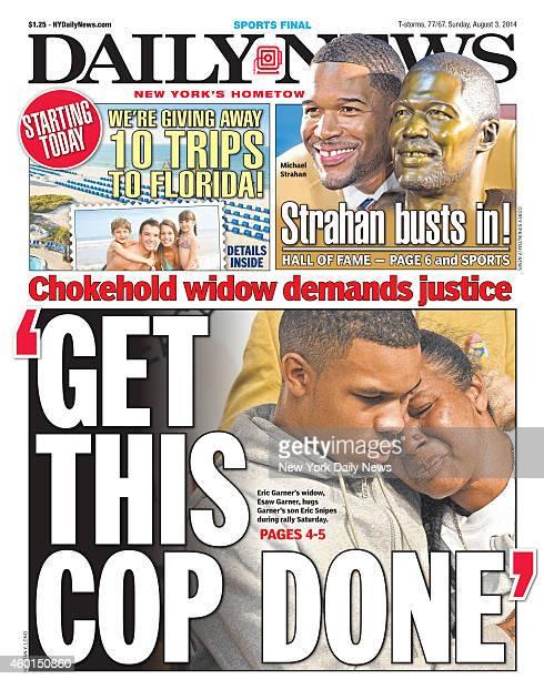 Daily News front page August 3 Headline 'GET THIS COP DONE Erick Garner's widow Esaw Garner hugs Garner's son Eric Snipes during rally Saturday